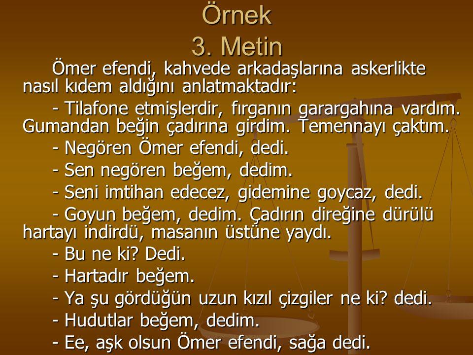 Örnek 3. Metin Ömer efendi, kahvede arkadaşlarına askerlikte nasıl kıdem aldığını anlatmaktadır: - Tilafone etmişlerdir, fırganın garargahına vardım.