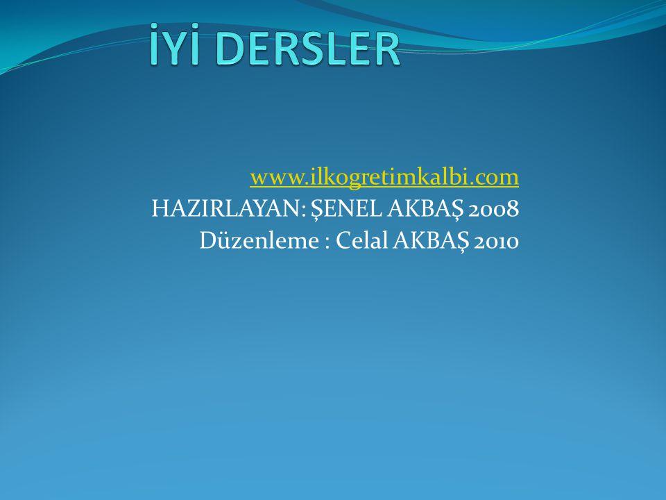 HAZIRLAYAN: ŞENEL AKBAŞ 2008 Düzenleme : Celal AKBAŞ 2010