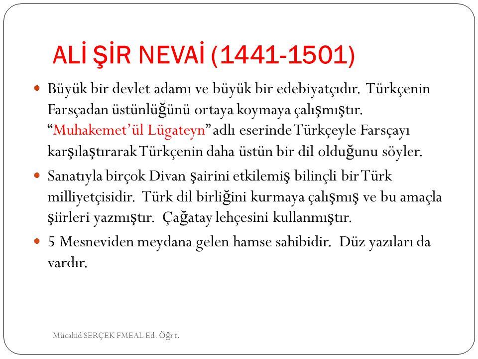 """ALİ ŞİR NEVAİ (1441-1501) Büyük bir devlet adamı ve büyük bir edebiyatçıdır. Türkçenin Farsçadan üstünlü ğ ünü ortaya koymaya çalı ş mı ş tır. """"Muhake"""