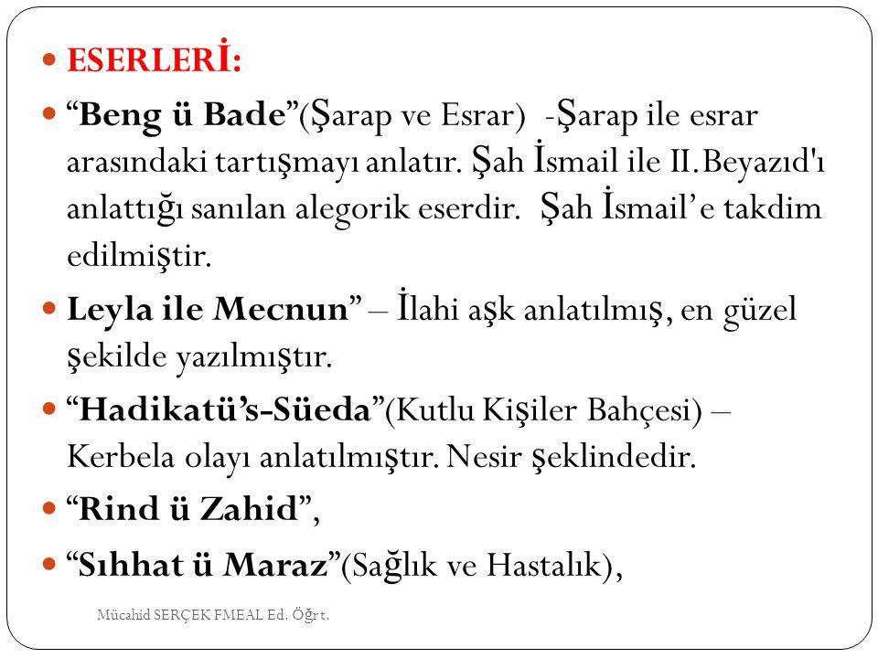 """ESERLER İ : """"Beng ü Bade""""( Ş arap ve Esrar) - Ş arap ile esrar arasındaki tartı ş mayı anlatır. Ş ah İ smail ile II.Beyazıd'ı anlattı ğ ı sanılan aleg"""