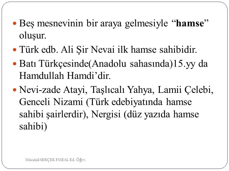 """Beş mesnevinin bir araya gelmesiyle """"hamse"""" oluşur. Türk edb. Ali Şir Nevai ilk hamse sahibidir. Batı Türkçesinde(Anadolu sahasında)15.yy da Hamdullah"""
