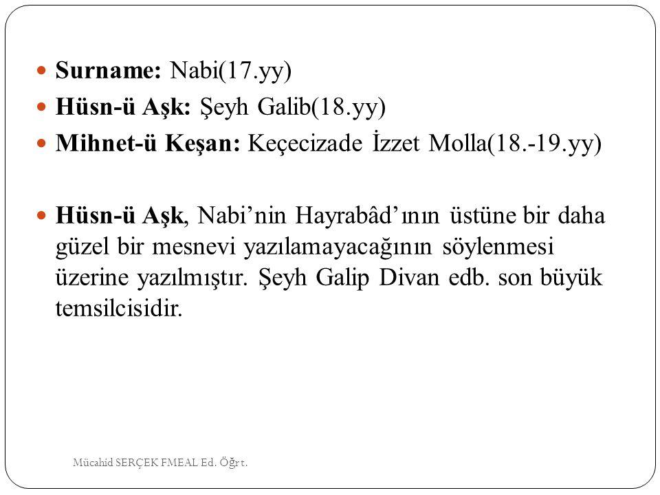 Surname: Nabi(17.yy) Hüsn-ü Aşk: Şeyh Galib(18.yy) Mihnet-ü Keşan: Keçecizade İzzet Molla(18.-19.yy) Hüsn-ü Aşk, Nabi'nin Hayrabâd'ının üstüne bir dah