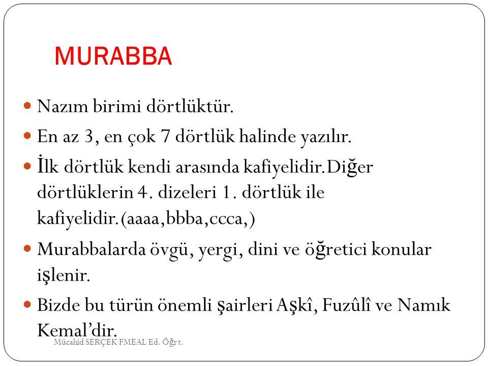 MURABBA Nazım birimi dörtlüktür. En az 3, en çok 7 dörtlük halinde yazılır. İ lk dörtlük kendi arasında kafiyelidir.Di ğ er dörtlüklerin 4. dizeleri 1