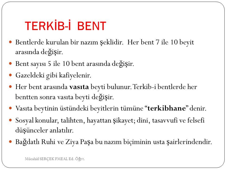 TERKİB-İ BENT Bentlerde kurulan bir nazım ş eklidir. Her bent 7 ile 10 beyit arasında de ğ i ş ir. Bent sayısı 5 ile 10 bent arasında de ğ i ş ir. Gaz