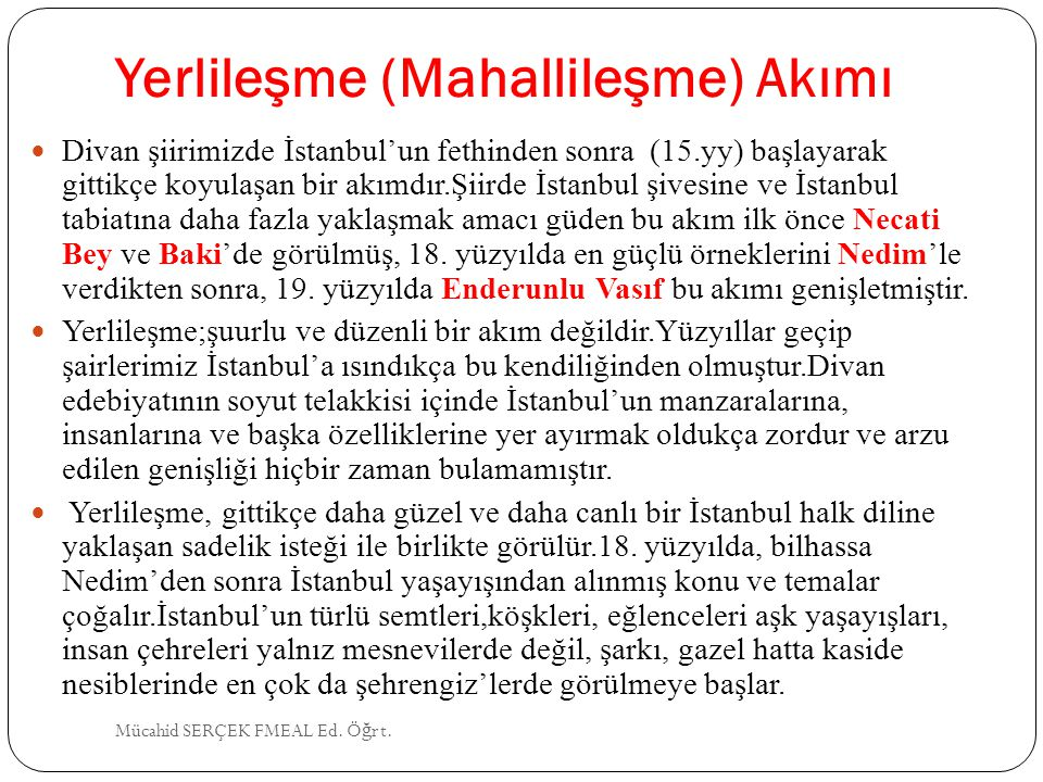 Yerlileşme (Mahallileşme) Akımı Divan şiirimizde İstanbul'un fethinden sonra (15.yy) başlayarak gittikçe koyulaşan bir akımdır.Şiirde İstanbul şivesin