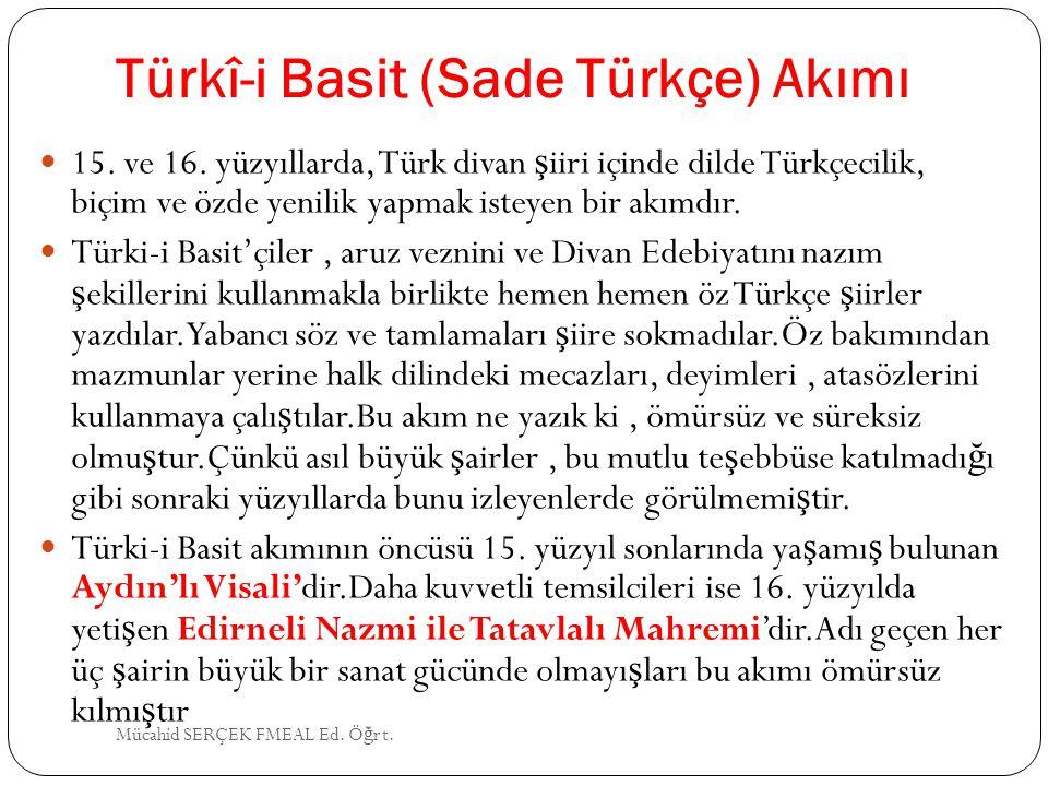 Türkî-i Basit (Sade Türkçe) Akımı 15. ve 16. yüzyıllarda, Türk divan ş iiri içinde dilde Türkçecilik, biçim ve özde yenilik yapmak isteyen bir akımdır