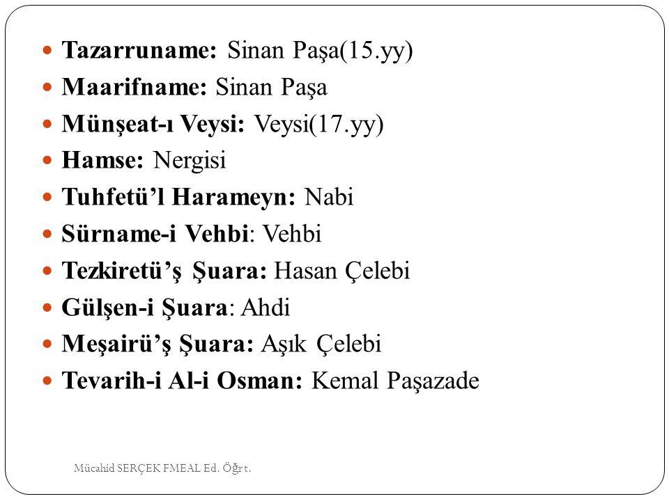 Tazarruname: Sinan Paşa(15.yy) Maarifname: Sinan Paşa Münşeat-ı Veysi: Veysi(17.yy) Hamse: Nergisi Tuhfetü'l Harameyn: Nabi Sürname-i Vehbi: Vehbi Tez