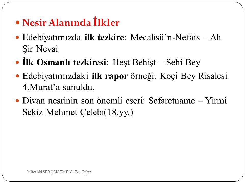 Nesir Alanında İ lkler Edebiyatımızda ilk tezkire: Mecalisü'n-Nefais – Ali Şir Nevai İlk Osmanlı tezkiresi: Heşt Behişt – Sehi Bey Edebiyatımızdaki il