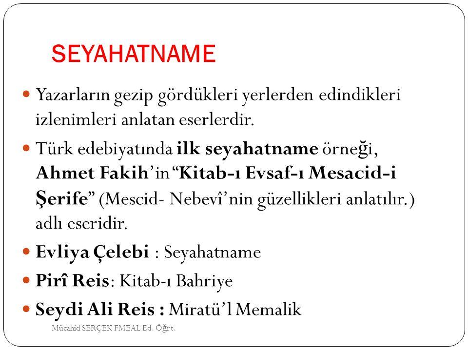 SEYAHATNAME Yazarların gezip gördükleri yerlerden edindikleri izlenimleri anlatan eserlerdir. Türk edebiyatında ilk seyahatname örne ğ i, Ahmet Fakih'
