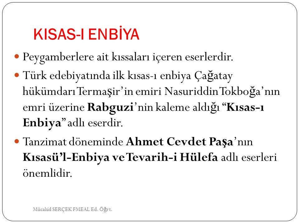 KISAS-I ENBİYA Peygamberlere ait kıssaları içeren eserlerdir. Türk edebiyatında ilk kısas-ı enbiya Ça ğ atay hükümdarı Terma ş ir'in emiri Nasuriddin