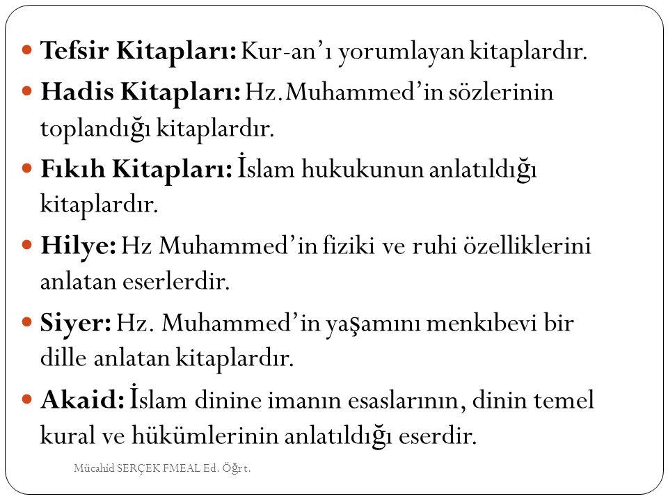 Tefsir Kitapları: Kur-an'ı yorumlayan kitaplardır. Hadis Kitapları: Hz.Muhammed'in sözlerinin toplandı ğ ı kitaplardır. Fıkıh Kitapları: İ slam hukuku