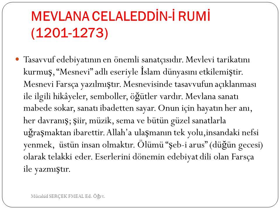 """MEVLANA CELALEDDİN-İ RUMİ (1201-1273) Tasavvuf edebiyatının en önemli sanatçısıdır. Mevlevi tarikatını kurmu ş, """"Mesnevi"""" adlı eseriyle İ slam dünyası"""