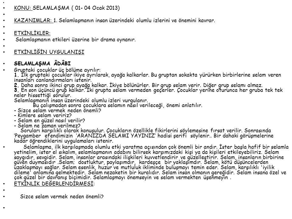 KONU: SELAMLAŞMA ( 01- 04 Ocak 2013) KAZANIMLAR: 1. Selamlaşmanın insan üzerindeki olumlu izlerini ve önemini kavrar. ETKİNLİKLER: Selamlaşmanın etkil