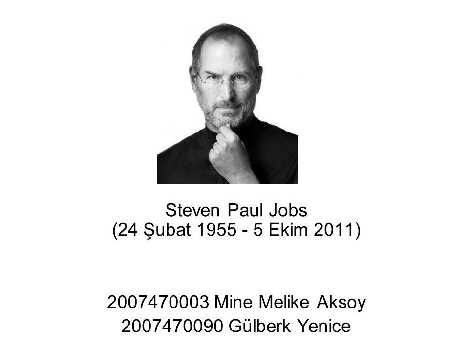 Steven Paul Jobs (24 Şubat 1955 - 5 Ekim 2011) 2007470003 Mine Melike Aksoy 2007470090 Gülberk Yenice
