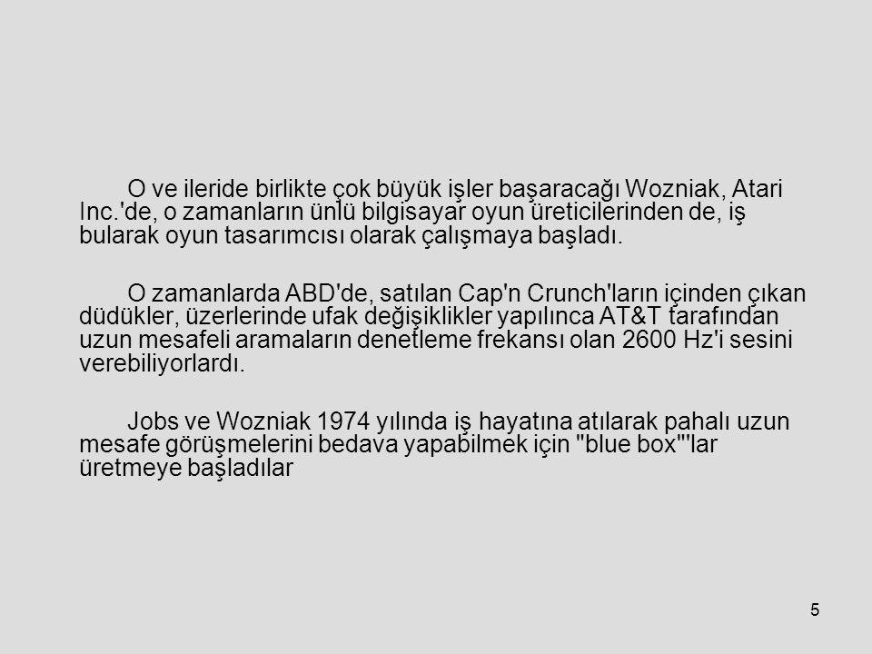 5 O ve ileride birlikte çok büyük işler başaracağı Wozniak, Atari Inc. de, o zamanların ünlü bilgisayar oyun üreticilerinden de, iş bularak oyun tasarımcısı olarak çalışmaya başladı.