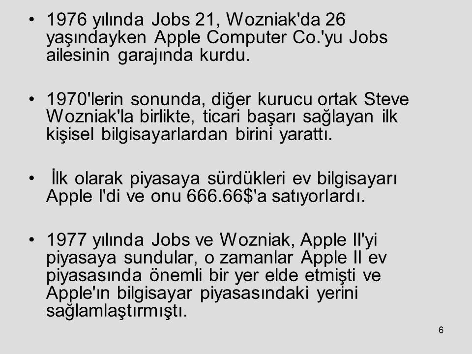 6 1976 yılında Jobs 21, Wozniak da 26 yaşındayken Apple Computer Co. yu Jobs ailesinin garajında kurdu.