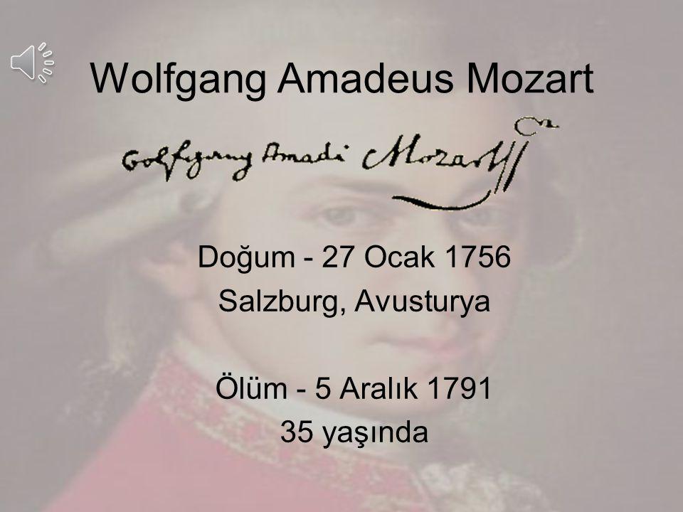 Wolfgang Amadeus Mozart Doğum - 27 Ocak 1756 Salzburg, Avusturya Ölüm - 5 Aralık 1791 35 yaşında