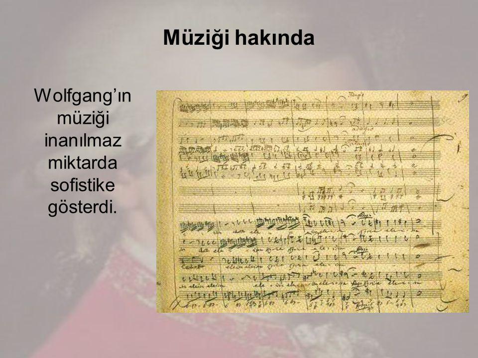 Wolfgang'ın müziği inanılmaz miktarda sofistike gösterdi. Müziği hakında