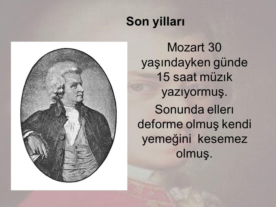 Mozart 30 yaşındayken günde 15 saat müzık yazıyormuş.