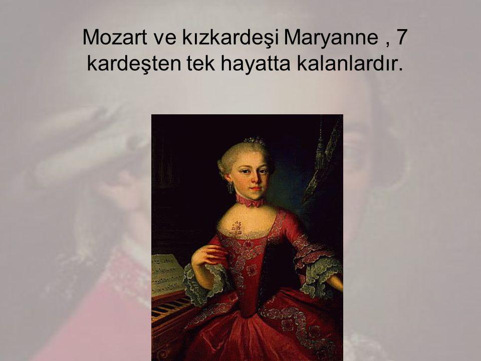Mozart ve kızkardeşi Maryanne, 7 kardeşten tek hayatta kalanlardır.