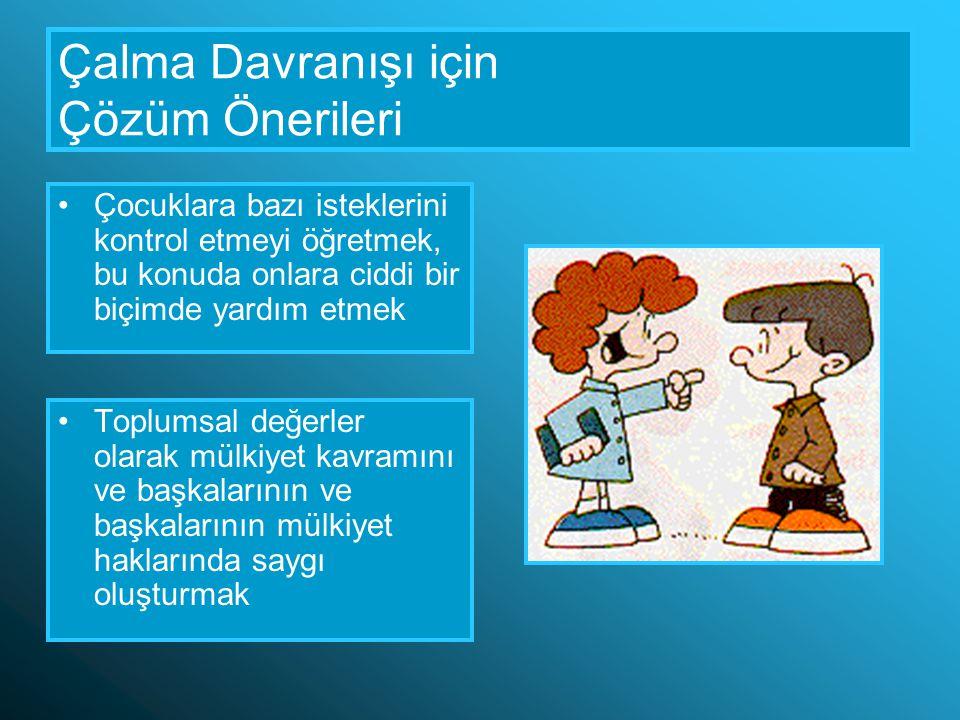 Çalma Davranışı için Çözüm Önerileri Çocuklara bazı isteklerini kontrol etmeyi öğretmek, bu konuda onlara ciddi bir biçimde yardım etmek Toplumsal değ