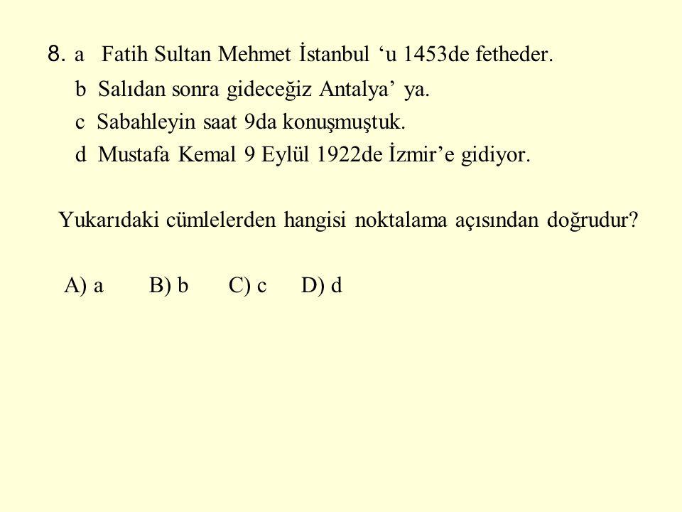 8.a Fatih Sultan Mehmet İstanbul 'u 1453de fetheder.