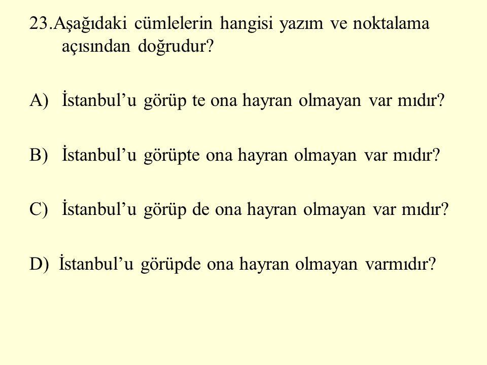 23.Aşağıdaki cümlelerin hangisi yazım ve noktalama açısından doğrudur.