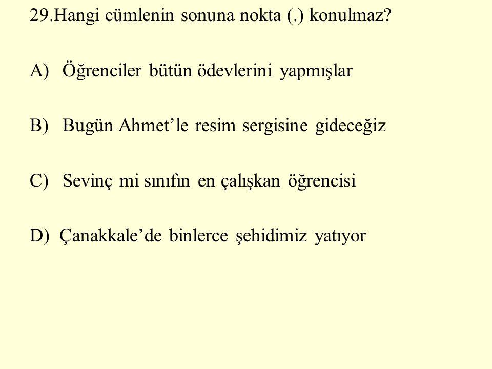 29.Hangi cümlenin sonuna nokta (.) konulmaz.