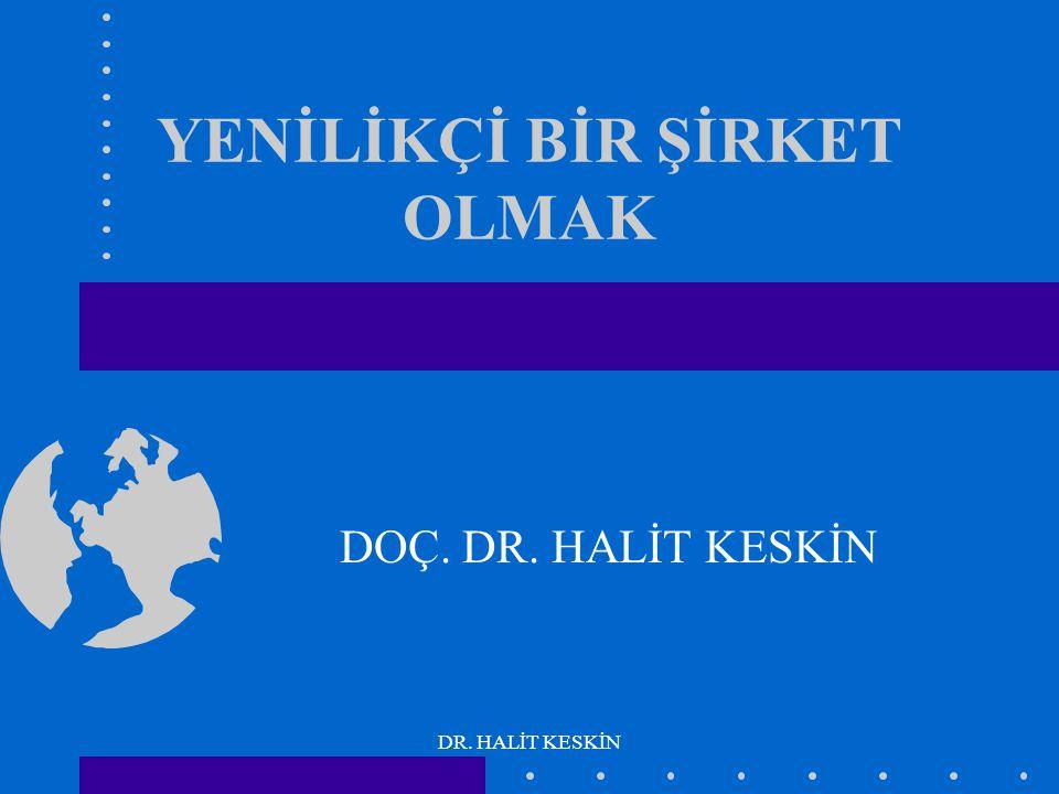 DR. HALİT KESKİN YENİLİKÇİ BİR ŞİRKET OLMAK DOÇ. DR. HALİT KESKİN