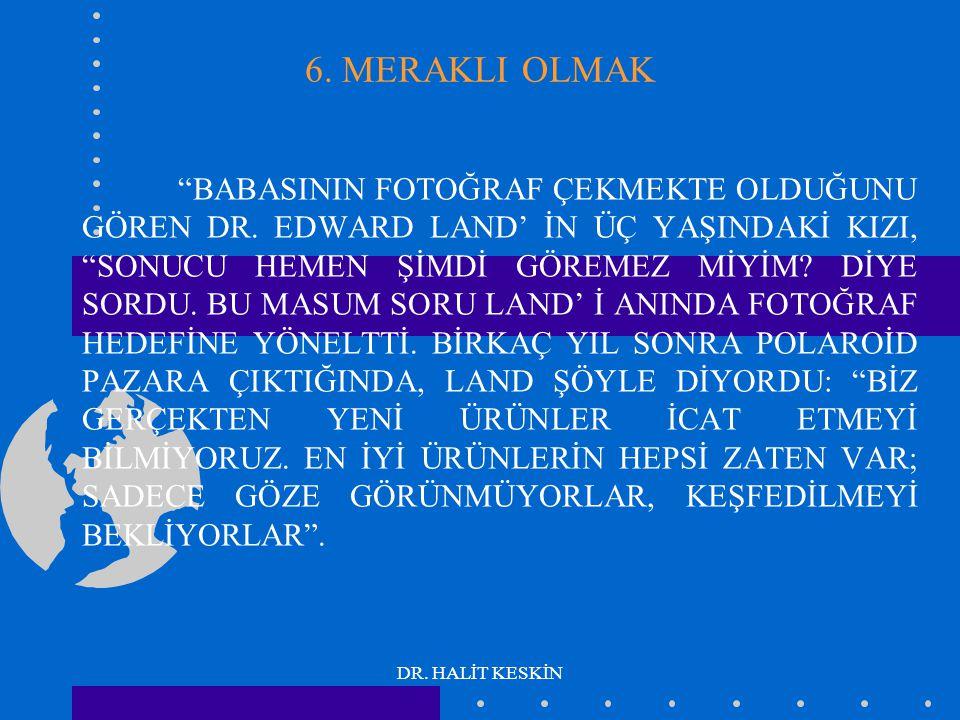 """DR. HALİT KESKİN 6. MERAKLI OLMAK """"BABASININ FOTOĞRAF ÇEKMEKTE OLDUĞUNU GÖREN DR. EDWARD LAND' İN ÜÇ YAŞINDAKİ KIZI, """"SONUCU HEMEN ŞİMDİ GÖREMEZ MİYİM"""