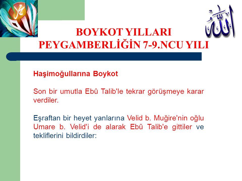 Haşimoğullarına Boykot Son bir umutla Ebû Talib'le tekrar görüşmeye karar verdiler. Eşraftan bir heyet yanlarına Velid b. Muğire'nin oğlu Umare b. Vel