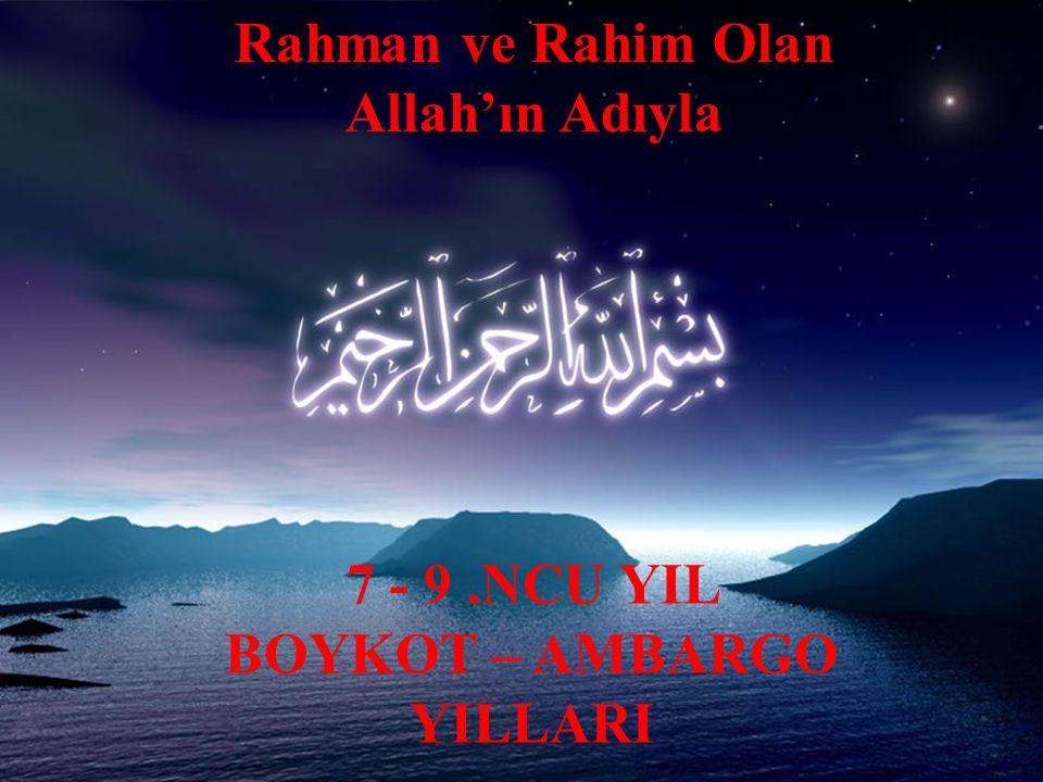 Rahman ve Rahim Olan Allah'ın Adıyla 7 - 9.NCU YIL BOYKOT – AMBARGO YILLARI