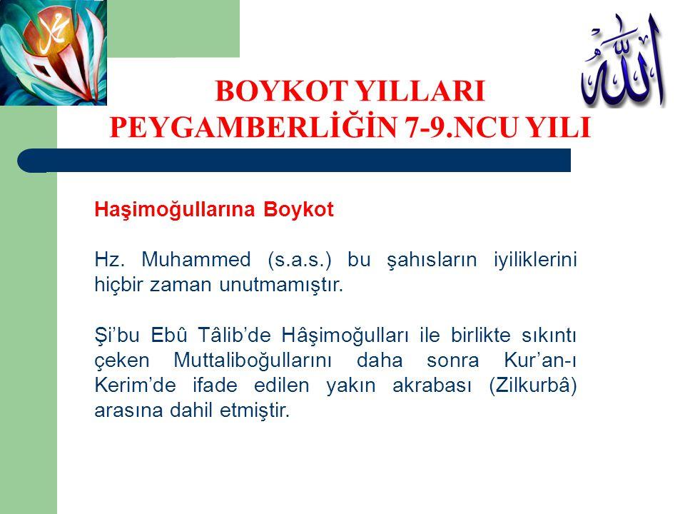 Haşimoğullarına Boykot Hz. Muhammed (s.a.s.) bu şahısların iyiliklerini hiçbir zaman unutmamıştır. Şi'bu Ebû Tâlib'de Hâşimoğulları ile birlikte sıkın