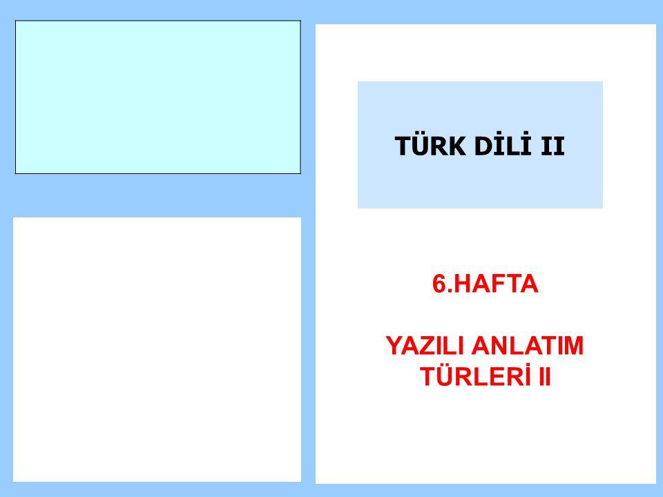 TÜRK DİLİ II 6.HAFTA YAZILI ANLATIM TÜRLERİ II