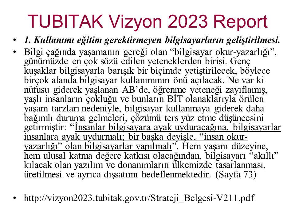 """TUBITAK Vizyon 2023 Report 1. Kullanımı eğitim gerektirmeyen bilgisayarların geliştirilmesi. Bilgi çağında yaşamanın gereği olan """"bilgisayar okur-yaza"""