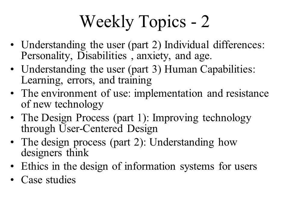 Weekly Topics - 2 Understanding the user (part 2) Individual differences: Personality, Disabilities, anxiety, and age.