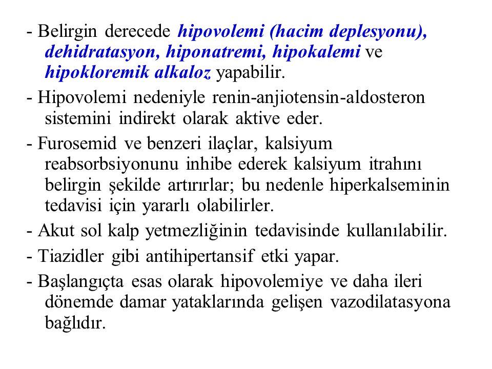 - Belirgin derecede hipovolemi (hacim deplesyonu), dehidratasyon, hiponatremi, hipokalemi ve hipokloremik alkaloz yapabilir. - Hipovolemi nedeniyle re