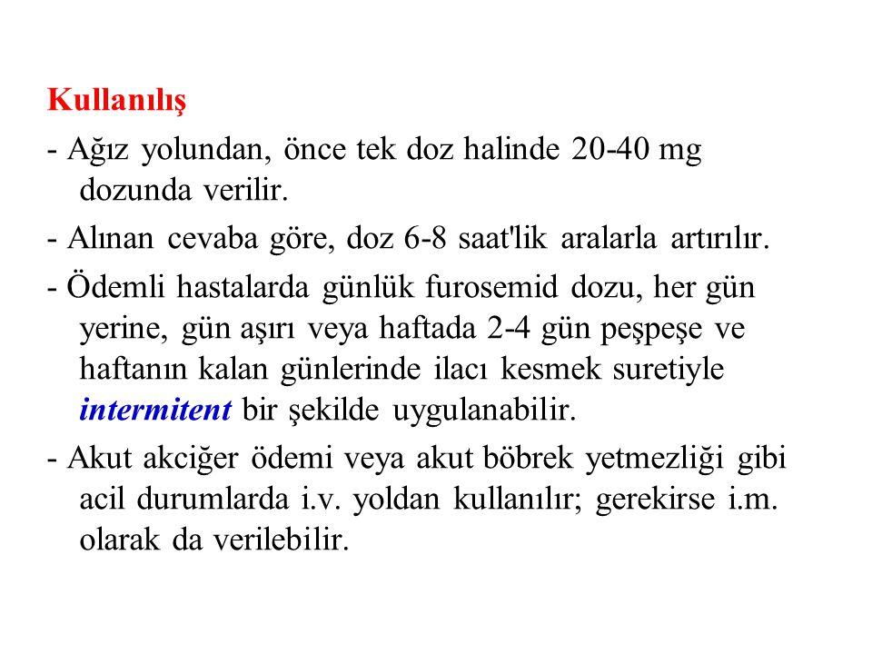 Kullanılış - Ağız yolundan, önce tek doz halinde 20-40 mg dozunda verilir. - Alınan cevaba göre, doz 6-8 saat'lik aralarla artırılır. - Ödemli hastala