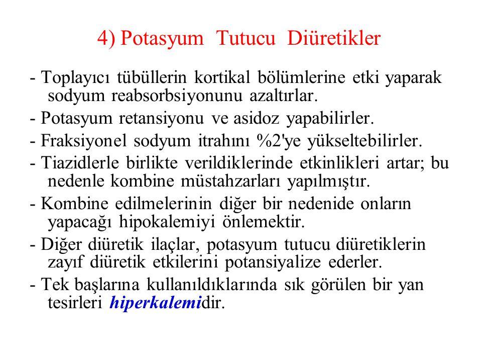 4) Potasyum Tutucu Diüretikler - Toplayıcı tübüllerin kortikal bölümlerine etki yaparak sodyum reabsorbsiyonunu azaltırlar. - Potasyum retansiyonu ve
