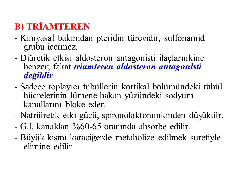 B) TRİAMTEREN - Kimyasal bakımdan pteridin türevidir, sulfonamid grubu içermez. - Diüretik etkisi aldosteron antagonisti ilaçlarınkine benzer; fakat t