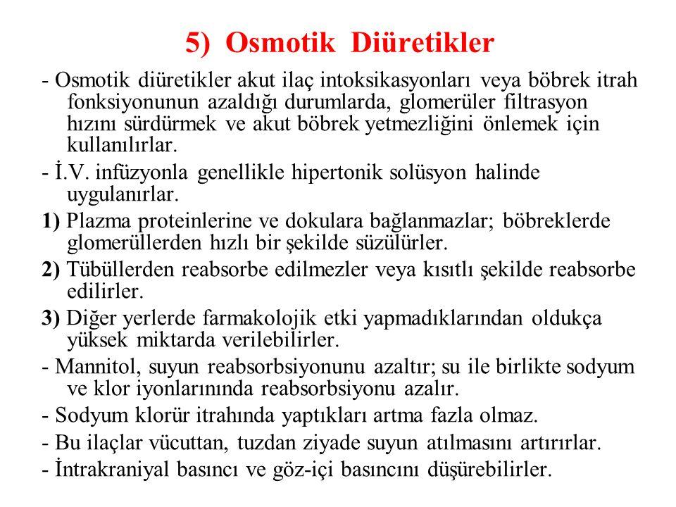 5) Osmotik Diüretikler - Osmotik diüretikler akut ilaç intoksikasyonları veya böbrek itrah fonksiyonunun azaldığı durumlarda, glomerüler filtrasyon hı