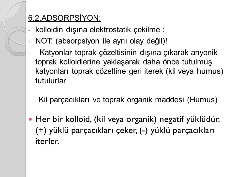 6.2.ADSORPSİYON: - kolloidin dışına elektrostatik çekilme ; - NOT: (absorpsiyon ile aynı olay değil).