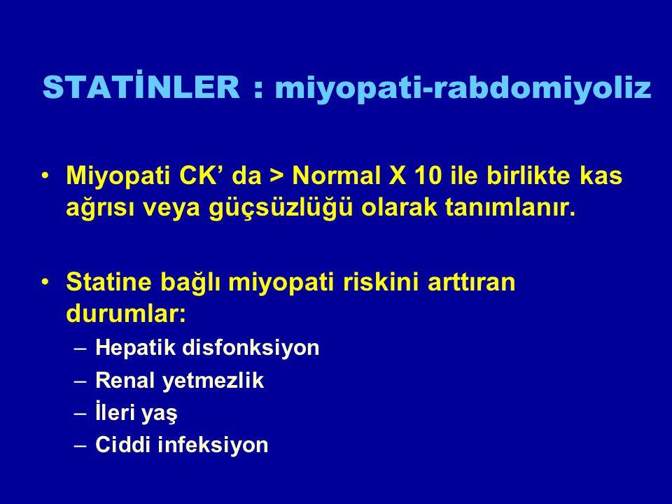 STATİNLER : miyopati-rabdomiyoliz Miyopati CK' da > Normal X 10 ile birlikte kas ağrısı veya güçsüzlüğü olarak tanımlanır.