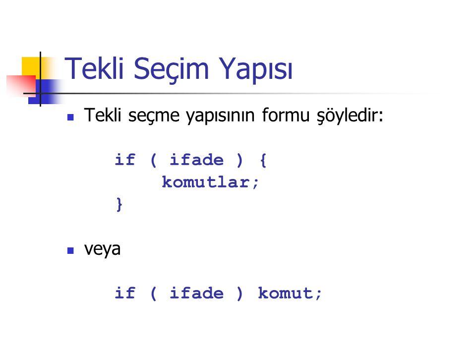 Tekli Seçim Yapısı Tekli seçme yapısının formu şöyledir: if ( ifade ) { komutlar; } veya if ( ifade ) komut;
