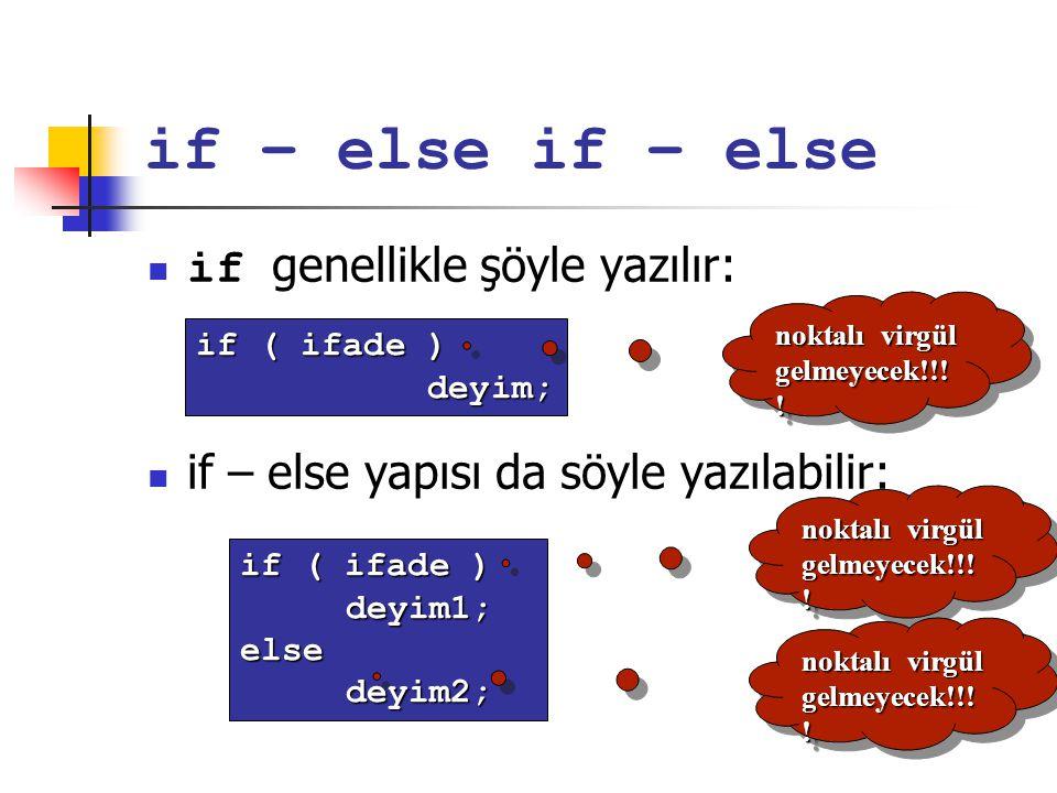 if – else if genellikle şöyle yazılır: if – else yapısı da söyle yazılabilir: if ( ifade ) deyim; deyim; noktalı virgül gelmeyecek!!! ! if ( ifade ) d