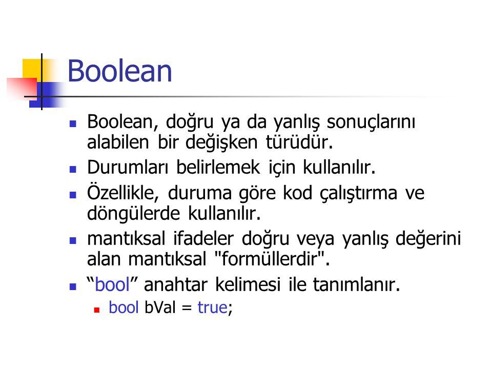 Boolean Boolean, doğru ya da yanlış sonuçlarını alabilen bir değişken türüdür. Durumları belirlemek için kullanılır. Özellikle, duruma göre kod çalışt