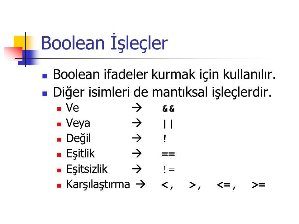 Boolean İşleçler Boolean ifadeler kurmak için kullanılır. Diğer isimleri de mantıksal işleçlerdir. Ve  && Veya  || Değil  ! Eşitlik  == Eşitsizlik