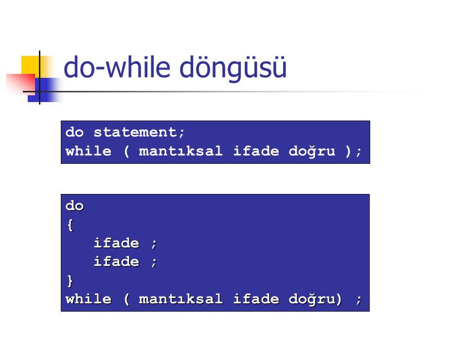 do-while döngüsü do statement; while ( mantıksal ifade doğru ); do{ ifade ; ifade ; } while ( mantıksal ifade doğru) ;