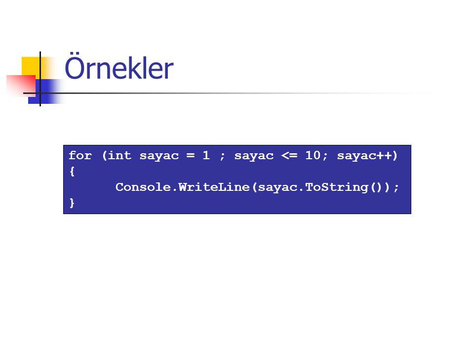 Örnekler for (int sayac = 1 ; sayac <= 10; sayac++) { Console.WriteLine(sayac.ToString()); }