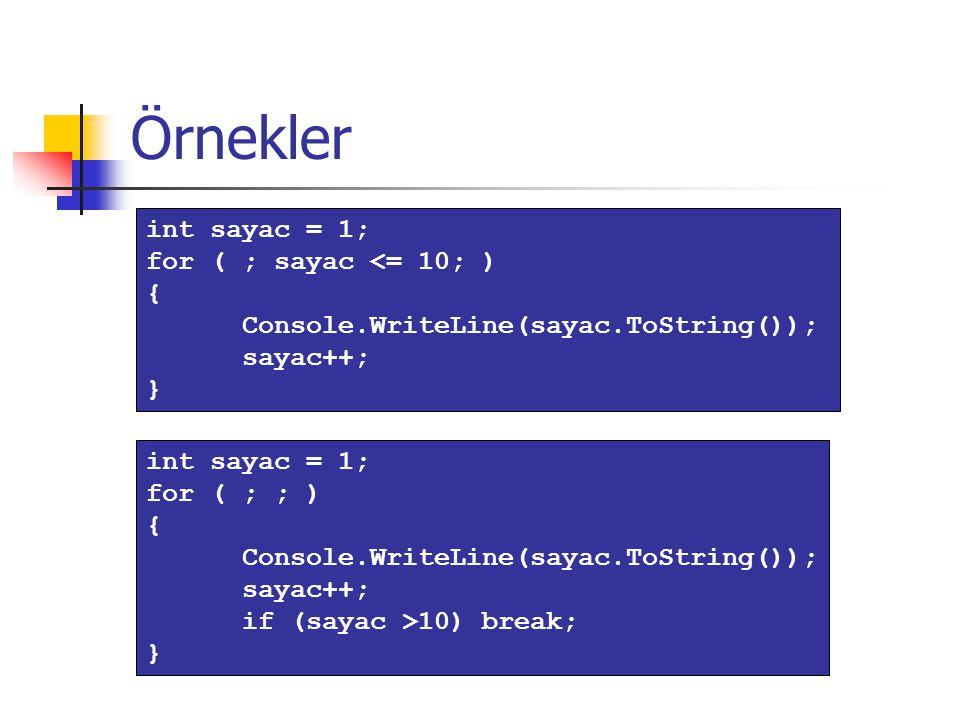 Örnekler int sayac = 1; for ( ; sayac <= 10; ) { Console.WriteLine(sayac.ToString()); sayac++; } int sayac = 1; for ( ; ; ) { Console.WriteLine(sayac.